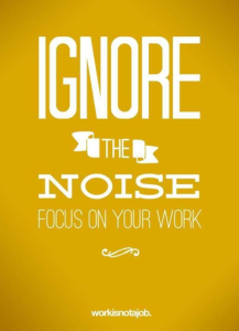 ignore the noise and focus